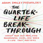The Quarter-Life Breakthrough: Invent Your Own Path, Find Meaningful Work, and Build a Life That Matters, by Adam Smiley Poswolsky