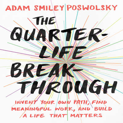The Quarter-Life Breakthrough: Invent Your Own Path, Find Meaningful Work, and Build a Life That Matters Audiobook, by Adam Smiley Poswolsky