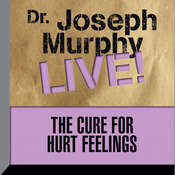 The Cure for Hurt Feelings: Dr. Joseph Murphy LIVE! Audiobook, by Joseph Murphy