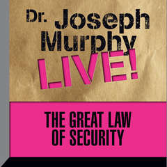 The Great Law Security: Dr. Joseph Murphy LIVE! Audiobook, by Joseph Murphy
