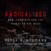 Radicalized: New Jihadists and the Threat to the West, by Peter R.
