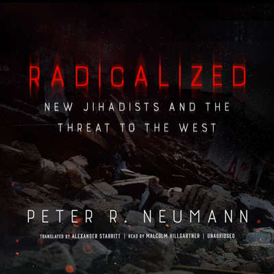 Radicalized: New Jihadists and the Threat to the West Audiobook, by Peter R.