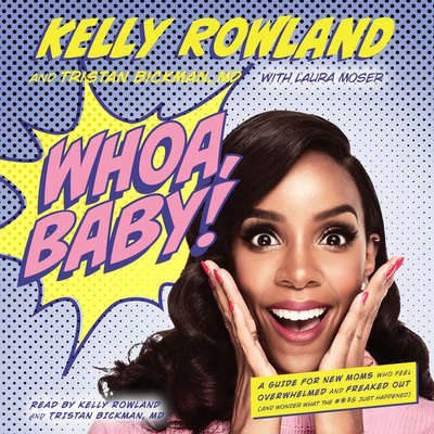Whoa, Baby!: A Guide for New Moms Who Feel Overwhelmed and Freaked Out (and Wonder What the #*$& Just Happened) Audiobook, by Kelly Rowland