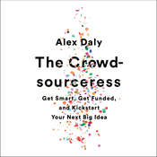 The Crowdsourceress: Get Smart, Get Funded, and Kickstart Your Next Big Idea Audiobook, by Alex Daly
