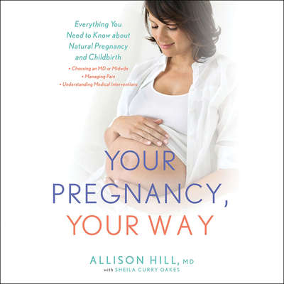 Your Pregnancy, Your Way: Everything You Need to Know about Natural Pregnancy and Childbirth Audiobook, by Allison Hill