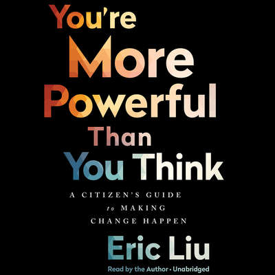 You're More Powerful Than You Think: A Citizens Guide to Making Change Happen Audiobook, by Eric Liu