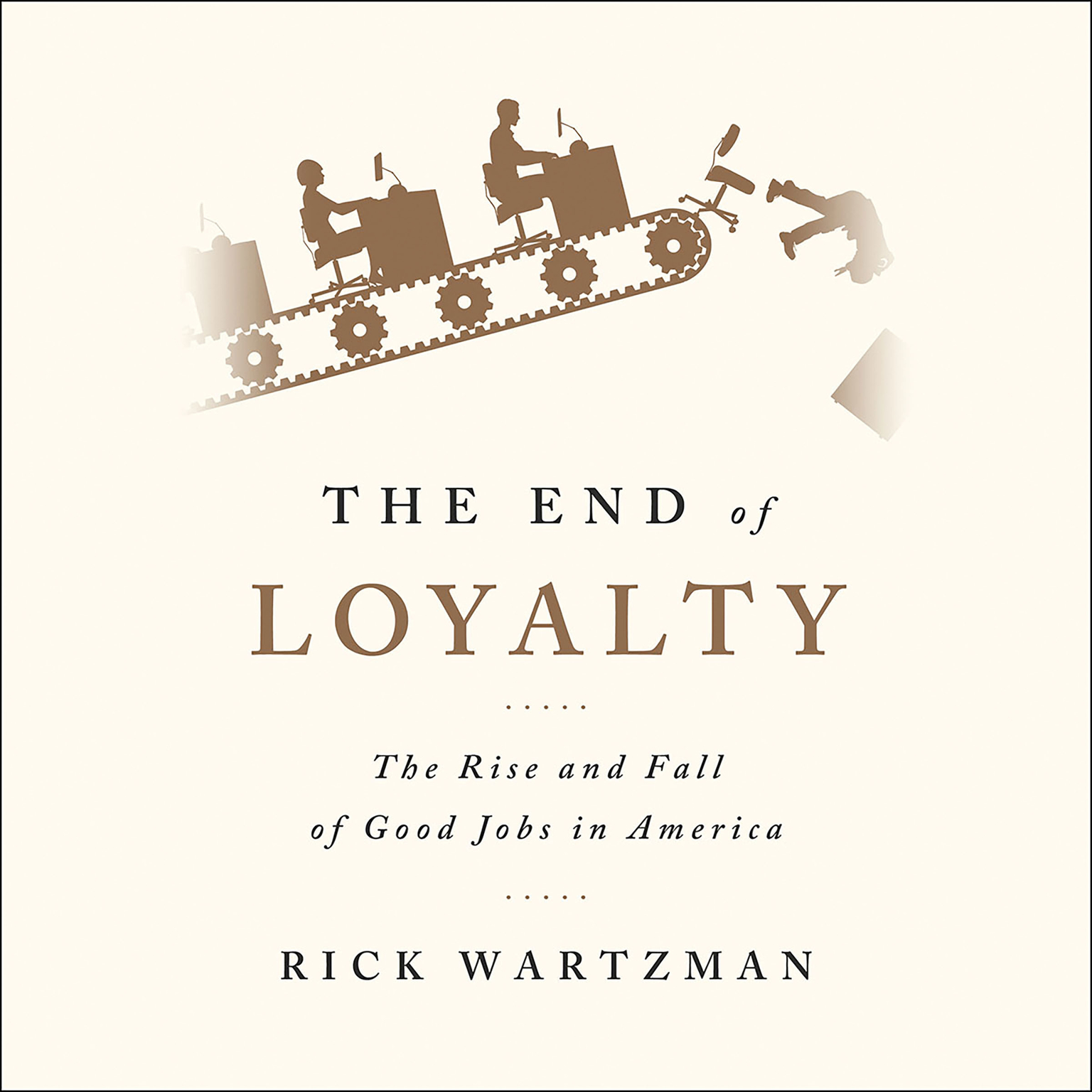 Printable The End of Loyalty: The Rise and Fall of Good Jobs in America Audiobook Cover Art