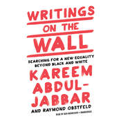 Writings on the Wall: Searching for a New Equality Beyond Black and White Audiobook, by Kareem Abdul-Jabbar, Raymond Obstfeld