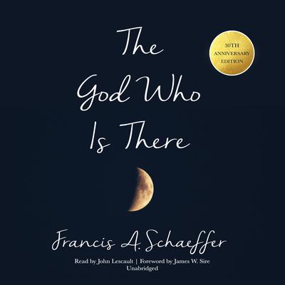 The God Who Is There, 30th Anniversary Edition Audiobook, by Francis A. Schaeffer