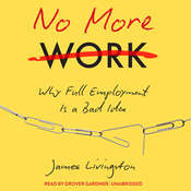 No More Work: Why Full Employment Is a Bad Idea Audiobook, by James Livingston