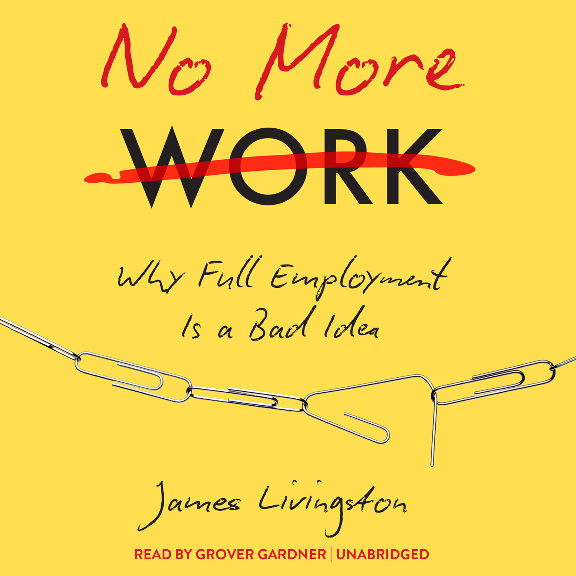 Printable No More Work: Why Full Employment Is a Bad Idea Audiobook Cover Art