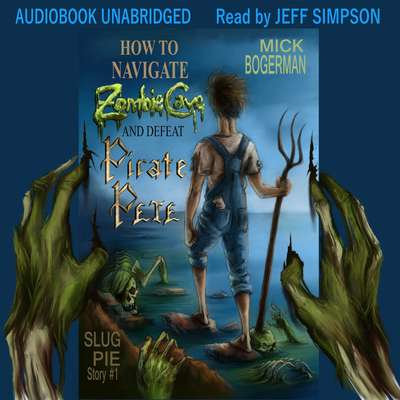 How to Navigate Zombie Cave and Defeat Pirate Pete Audiobook, by Mick Bogerman