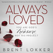 Always Loved: You Are Gods Treasure, Not His Project Audiobook, by Brent Lokker