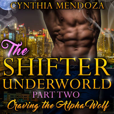 Shifter Underworld: Part Two - Craving the Alpha Wolf Audiobook, by Cynthia Mendoza