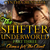 Shifter Underworld:  Part Three - Climax for The Client Audiobook, by Cynthia Mendoza