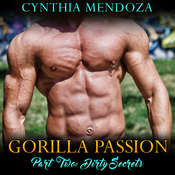 Gorilla Passion: Part Two - Dirty Secrets Audiobook, by Cynthia Mendoza