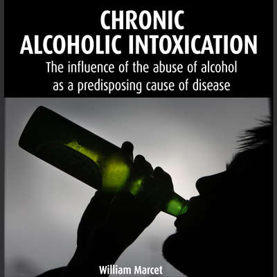Chronic Alcoholic Intoxication Audiobook, by William Marcet