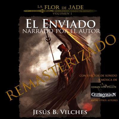 La Flor de Jade I El Enviado(Narrado por el Autor) Audiobook, by Jesús B. Vilches