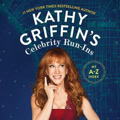 Kathy Griffins Celebrity Run-Ins: My A-Z Index Audiobook, by Kathy Griffin