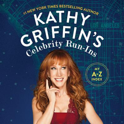 Kathy Griffins Celebrity Run-Ins: My A-Z Index Audiobook, by