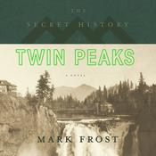 The Secret History of Twin Peaks: A Novel, by Mark Frost