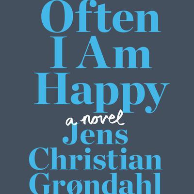 Often I Am Happy: A Novel Audiobook, by Jens Christian Grondahl