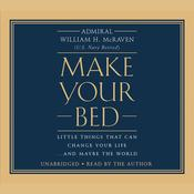Make Your Bed: Little Things That Can Change Your Life...And Maybe the World Audiobook, by William H. McRaven, William McRaven