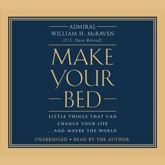 Make Your Bed: Little Things That Can Change Your Life...And Maybe the World Audiobook, by William H. McRaven