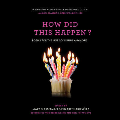 How Did This Happen?: Poems for the Not So Young Anymore Audiobook, by Elizabeth Ash Velez