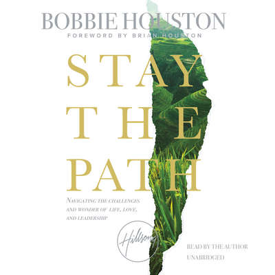 Stay the Path: Navigating the Challenges and Wonder of Life, Love, and Leadership Audiobook, by Bobbie Houston
