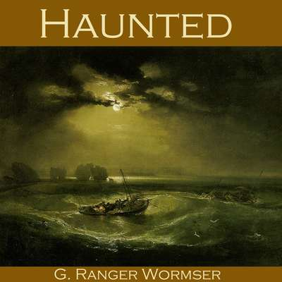 Haunted Audiobook, by G. Ranger Wormser