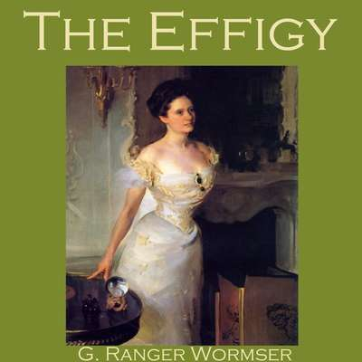 The Effigy Audiobook, by G. Ranger Wormser