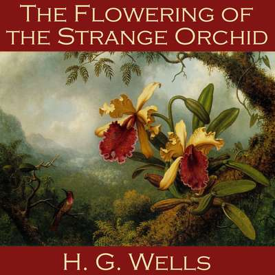 The Flowering of the Strange Orchid Audiobook, by H. G. Wells