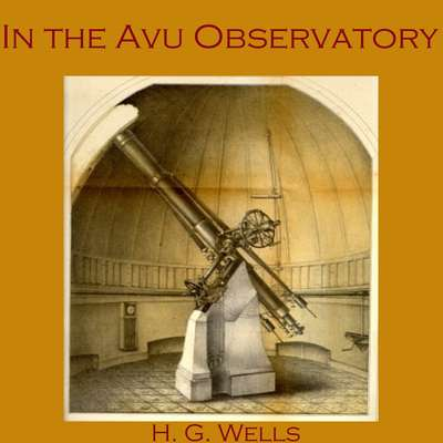 In the Avu Observatory Audiobook, by H. G. Wells