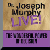 The Wonderful Power of Decision: Dr. Joseph Murphy LIVE! Audiobook, by Joseph Murphy