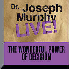 The Wonderful Power Decision: Dr. Joseph Murphy LIVE! Audiobook, by Joseph Murphy