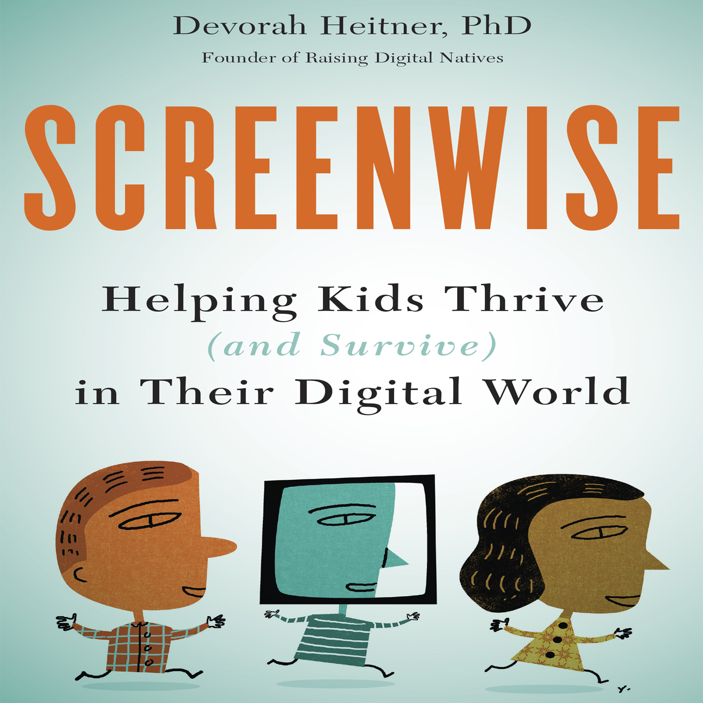 Printable Screenwise: Helping Kids Thrive (and Survive) in Their Digital World Audiobook Cover Art