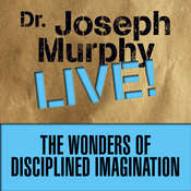 The Wonders Disciplined Imagination: Dr. Joseph Murphy LIVE! Audiobook, by Joseph Murphy
