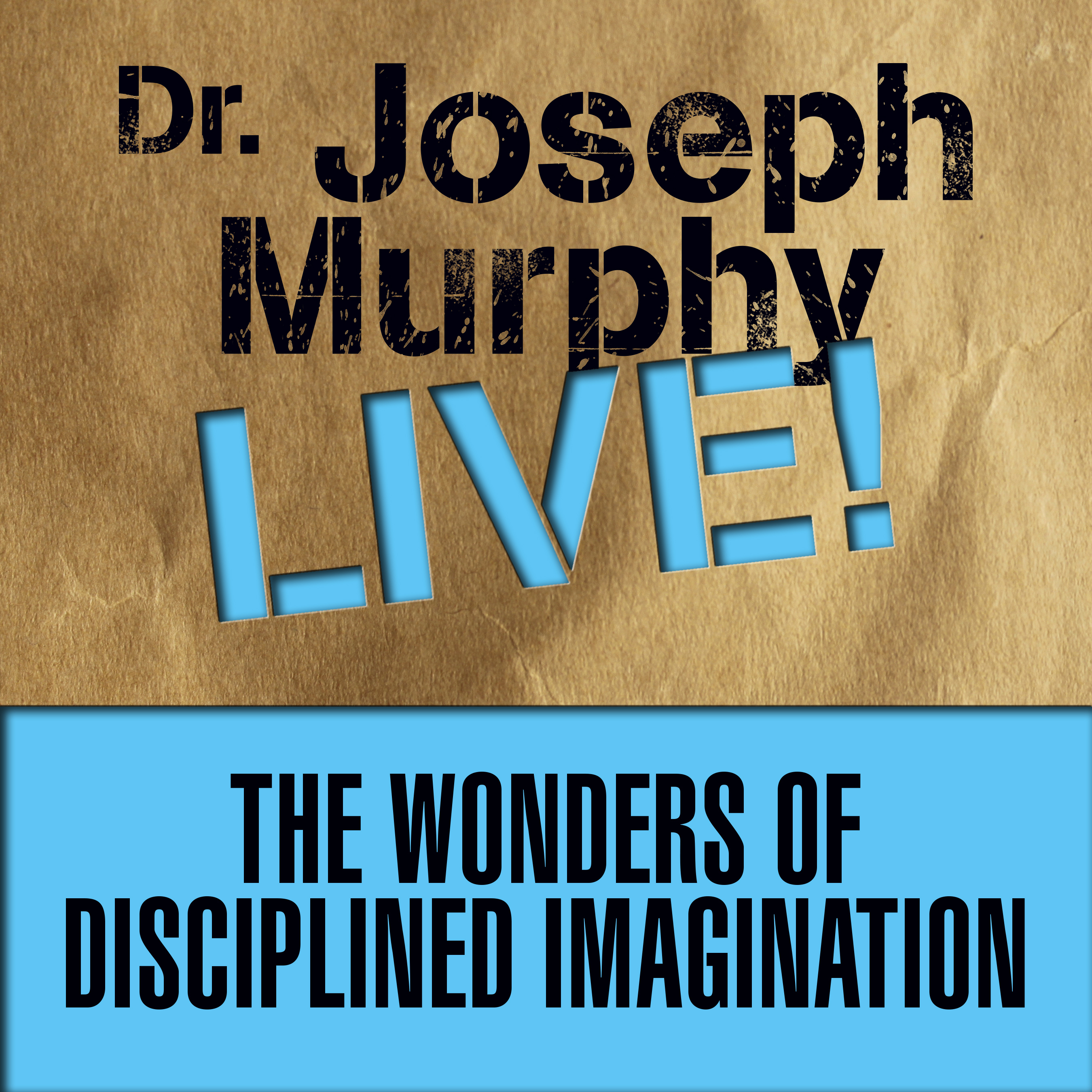 Printable The Wonders Disciplined Imagination: Dr. Joseph Murphy LIVE! Audiobook Cover Art