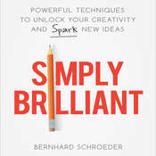 Simply Brilliant: Powerful Techniques to Unlock Your Creativity and Spark New Ideas Audiobook, by Bernhard Schroeder