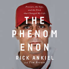 The Phenomenon: Pressure, the Yips, and the Pitch that Changed My Life Audiobook, by Rick Ankiel