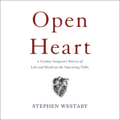 Open Heart: A Cardiac Surgeons Stories of Life and Death on the Operating Table Audiobook, by Stephen Westaby