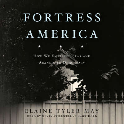 Fortress America: How We Embraced Fear and Abandoned Democracy Audiobook, by Elaine Tyler May