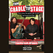 From Cradle to Stage: Stories from the Mothers Who Raised Rock Stars Audiobook, by Virginia Grohl