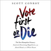 Vote First or Die: The New Hampshire Primary: Americas Discerning, Magnificent, and Absurd Road to the White House Audiobook, by Scott Conroy
