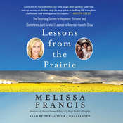 Lessons from the Prairie: The Surprising Secrets to Happiness, Success, and (Sometimes Just) Survival I Learned on Americas Favorite Show Audiobook, by Melissa Francis
