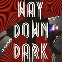 Way Down Dark Audiobook, by J. P. Smythe