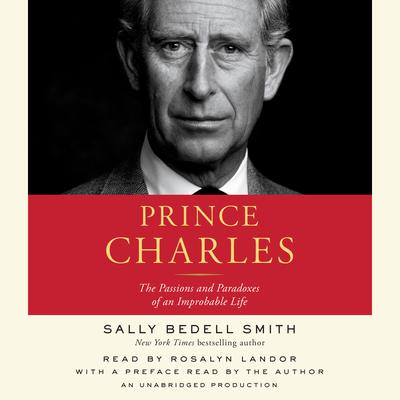 Prince Charles: The Passions and Paradoxes of an Improbable Life Audiobook, by Sally Bedell Smith