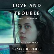 Love and Trouble: A Midlife Reckoning Audiobook, by Claire Dederer