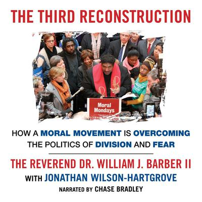 The Third Reconstruction: How a Moral Movement Is Overcoming the Politics of Division and Fear Audiobook, by Jonathan Wilson-Hartgrove